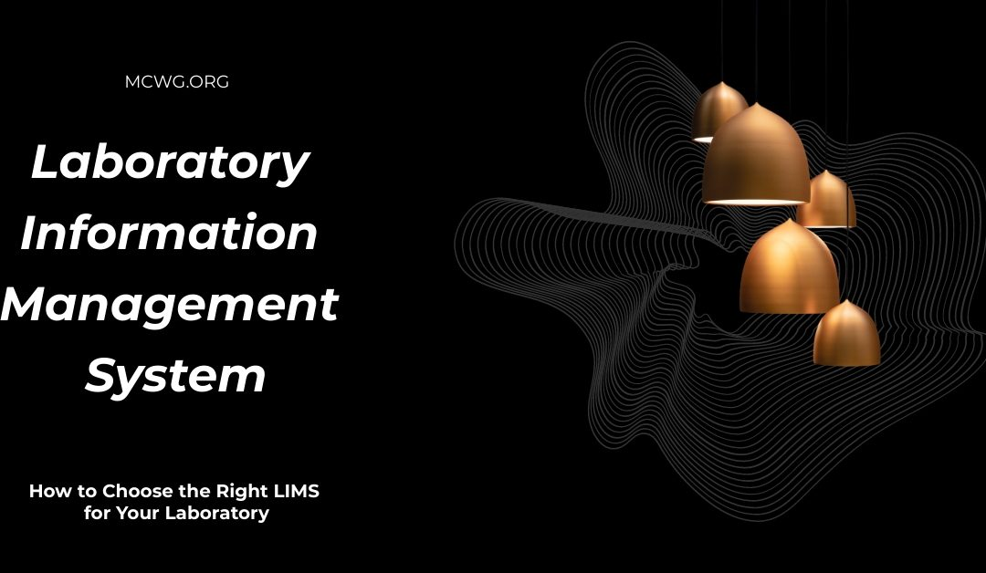 How to Choose the Right Laboratory Information Management System (LIMS) for Your Laboratory
