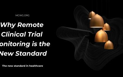 Why Remote Clinical Trial Monitoring is the New Standard in Healthcare